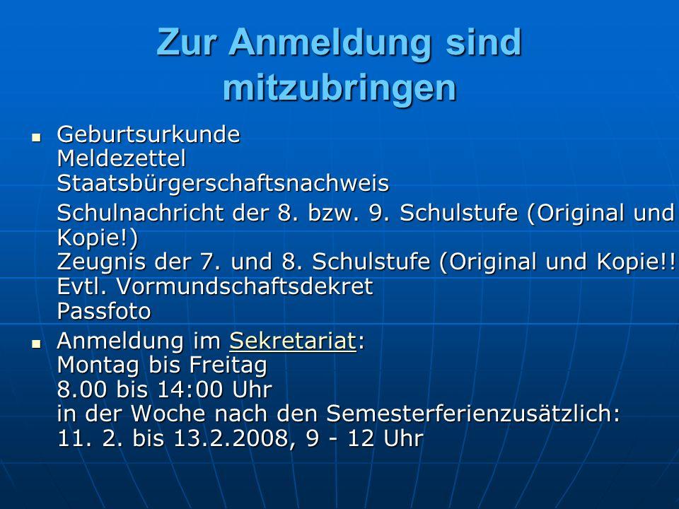 Zur Anmeldung sind mitzubringen Geburtsurkunde Meldezettel Staatsbürgerschaftsnachweis Geburtsurkunde Meldezettel Staatsbürgerschaftsnachweis Schulnachricht der 8.