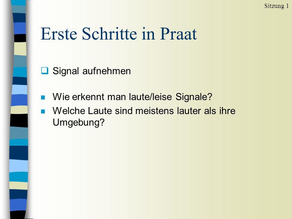 Erste Schritte in Praat  Signal aufnehmen n Wie erkennt man laute/leise Signale.