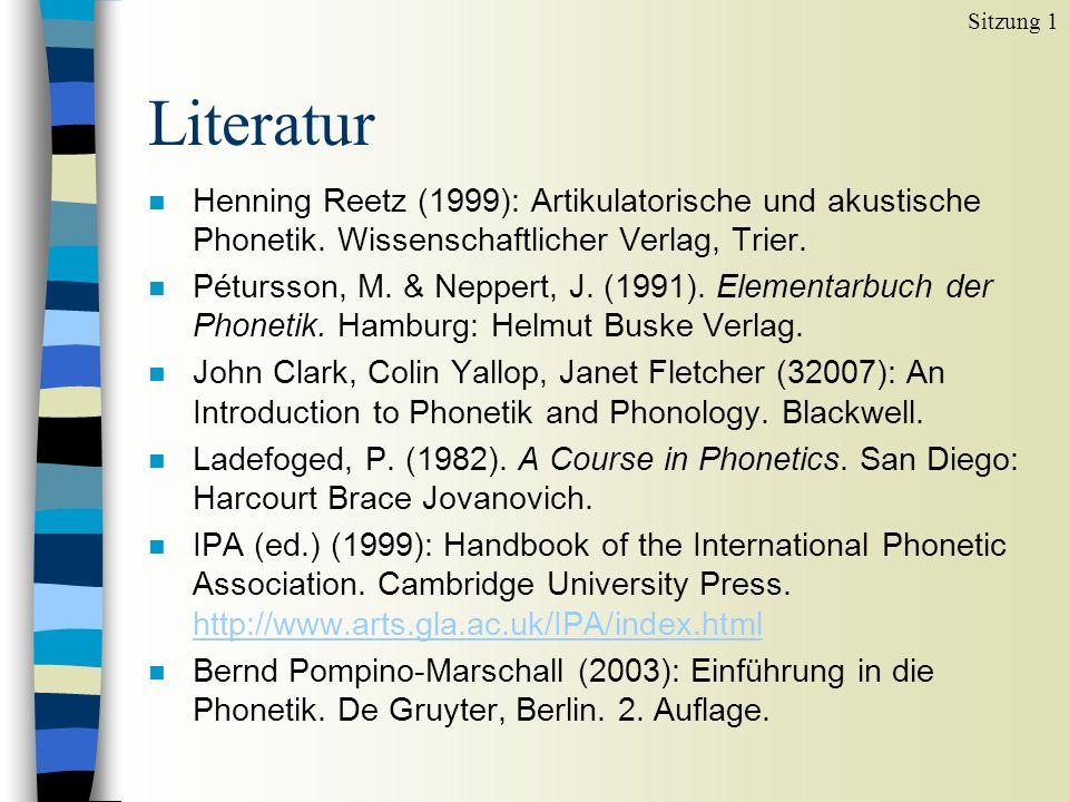 Literatur n Henning Reetz (1999): Artikulatorische und akustische Phonetik.