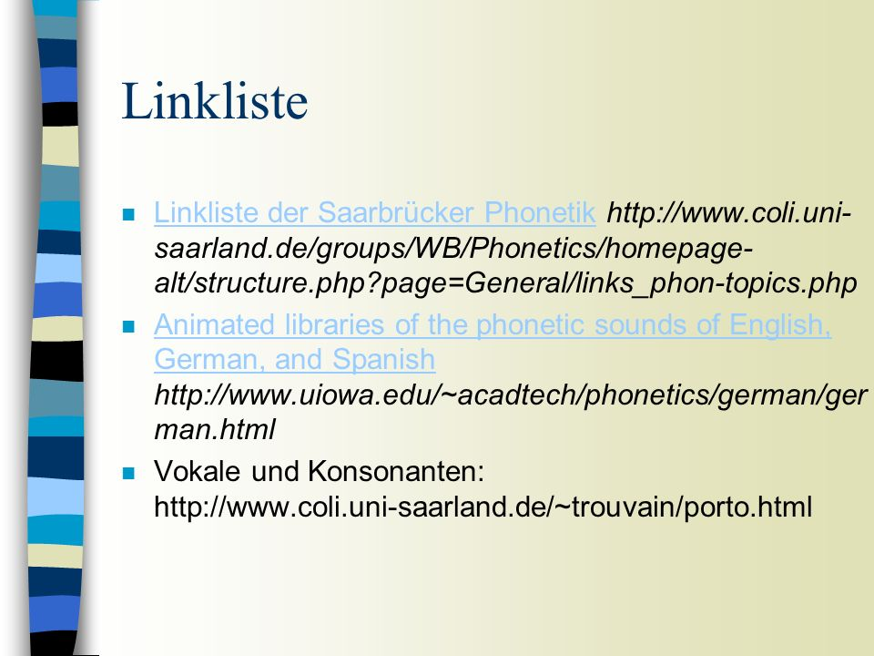 Linkliste n Linkliste der Saarbrücker Phonetik http://www.coli.uni- saarland.de/groups/WB/Phonetics/homepage- alt/structure.php?page=General/links_pho