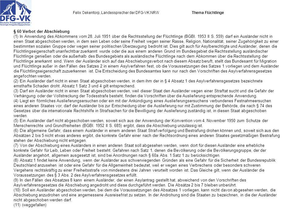 Felix Oekentorp, Landessprecher der DFG-VK.NRW Thema Flüchtlinge § 60 Verbot der Abschiebung (1) In Anwendung des Abkommens vom 28.