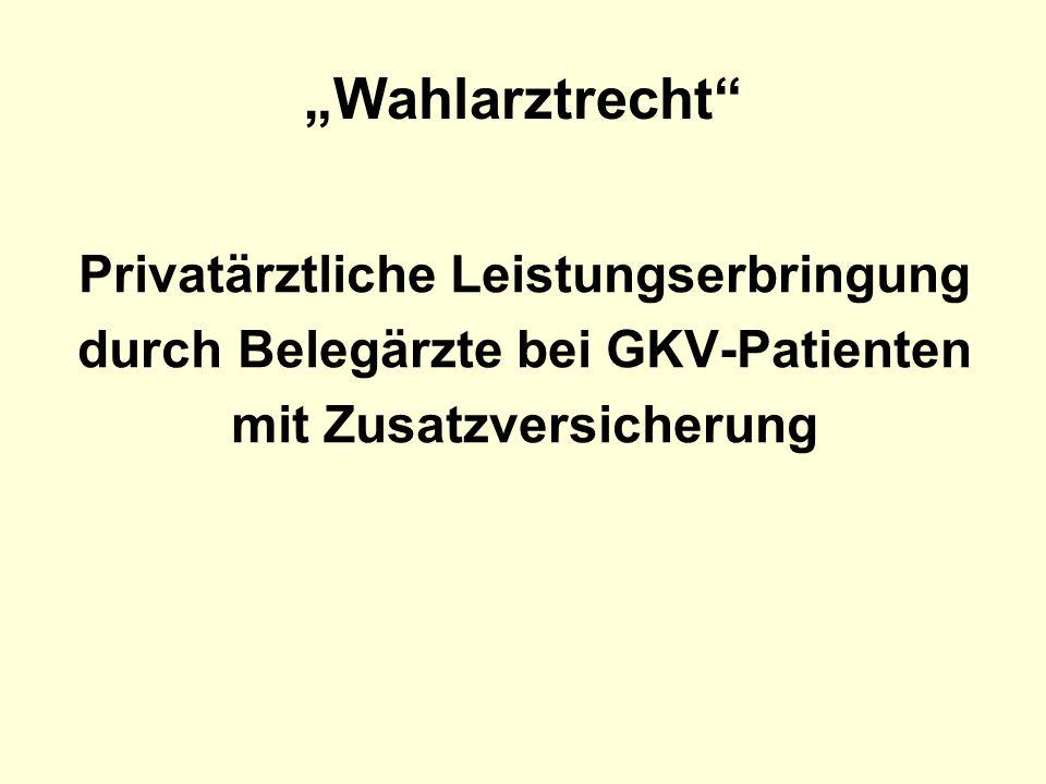 """""""Wahlarztrecht"""" Privatärztliche Leistungserbringung durch Belegärzte bei GKV-Patienten mit Zusatzversicherung"""