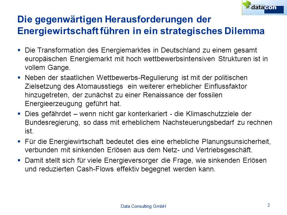 Data Consulting GmbH Die gegenwärtigen Herausforderungen der Energiewirtschaft führen in ein strategisches Dilemma  Die Transformation des Energiemarktes in Deutschland zu einem gesamt europäischen Energiemarkt mit hoch wettbewerbsintensiven Strukturen ist in vollem Gange.
