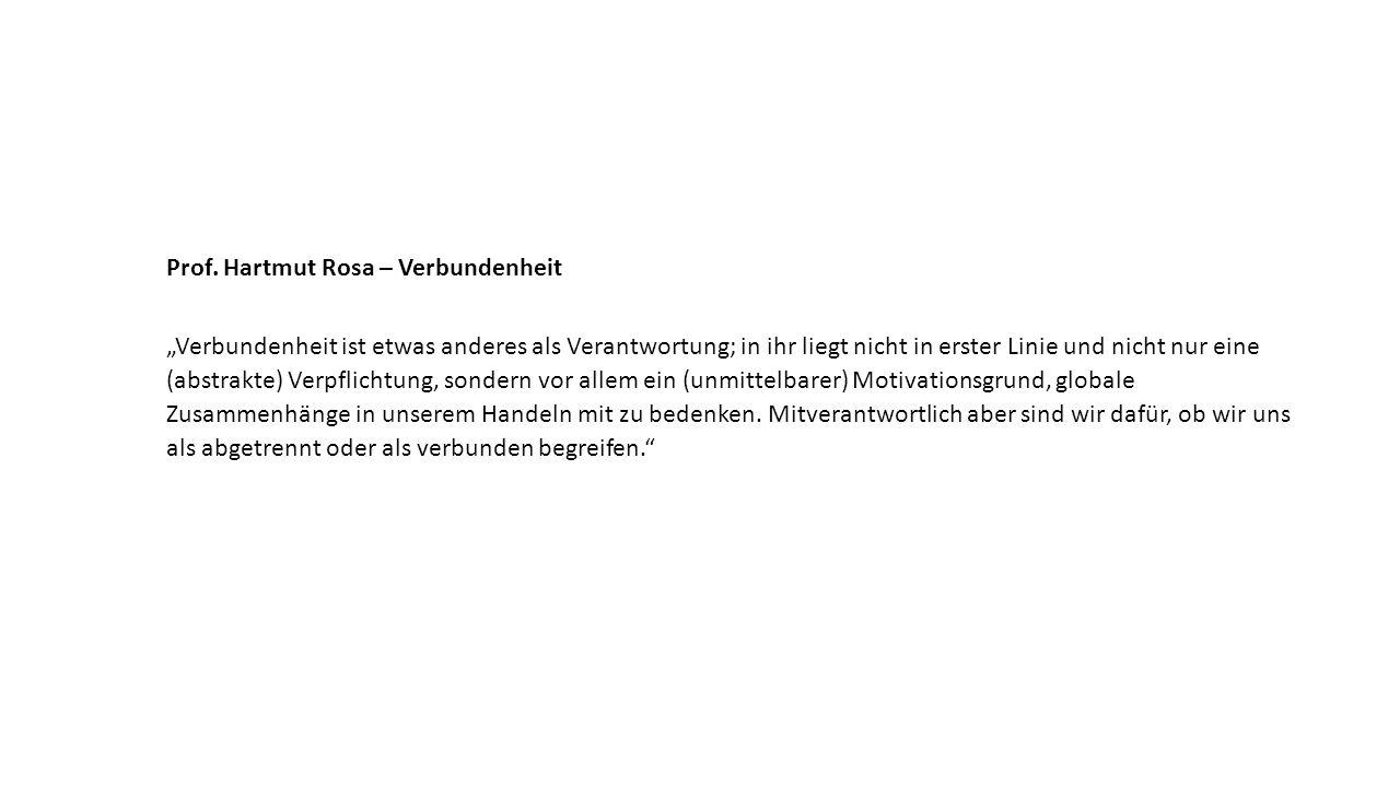 """Prof. Hartmut Rosa – Verbundenheit """"Verbundenheit ist etwas anderes als Verantwortung; in ihr liegt nicht in erster Linie und nicht nur eine (abstrakt"""
