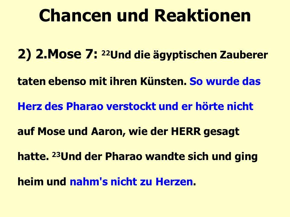 Chancen und Reaktionen 2) 2.Mose 7: 22 Und die ägyptischen Zauberer taten ebenso mit ihren Künsten.