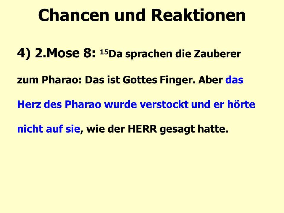 Chancen und Reaktionen 4) 2.Mose 8: 15 Da sprachen die Zauberer zum Pharao: Das ist Gottes Finger.