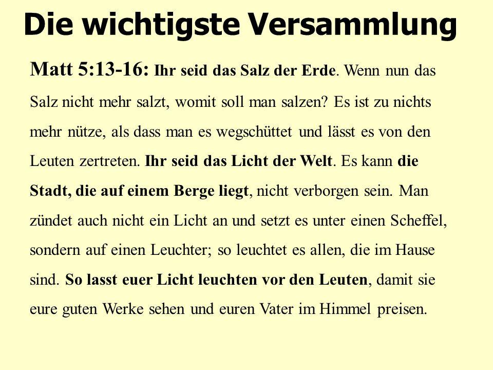 Die wichtigste Versammlung dieser Woche.Matt 5:13-16: Ihr seid das Salz der Erde.