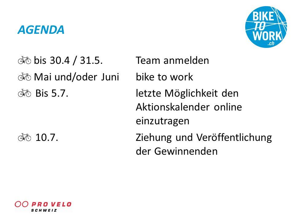 AGENDA bis 30.4 / 31.5.Team anmelden Mai und/oder Junibike to work Bis 5.7.letzte Möglichkeit den Aktionskalender online einzutragen 10.7.Ziehung und Veröffentlichung der Gewinnenden