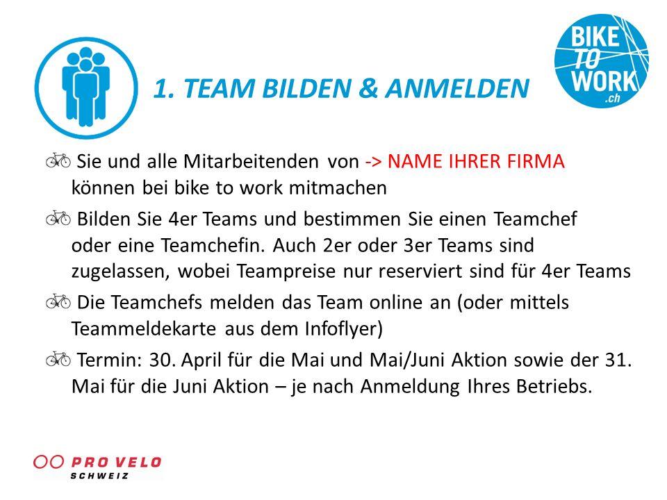1. TEAM BILDEN & ANMELDEN Sie und alle Mitarbeitenden von -> NAME IHRER FIRMA können bei bike to work mitmachen Bilden Sie 4er Teams und bestimmen Sie