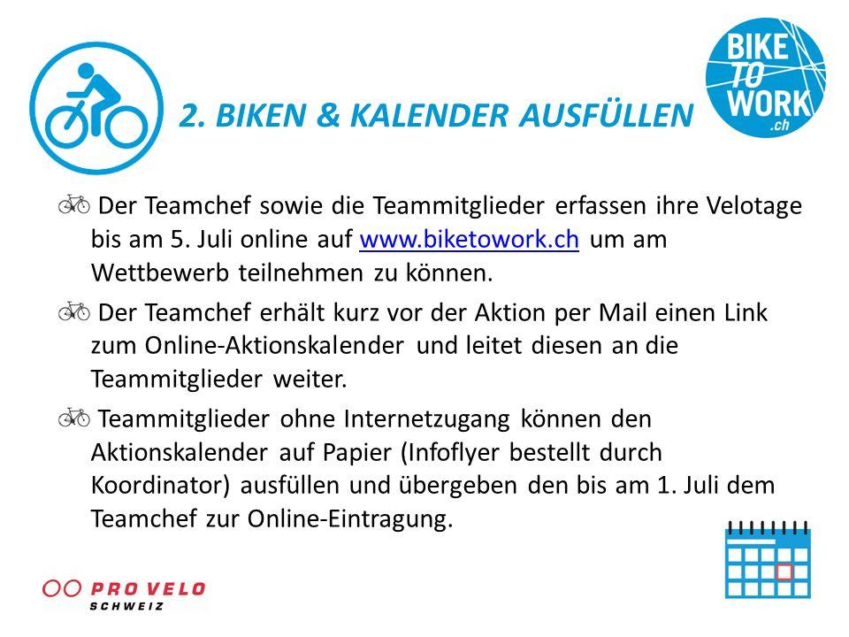 2. BIKEN & KALENDER AUSFÜLLEN Der Teamchef sowie die Teammitglieder erfassen ihre Velotage bis am 5. Juli online auf www.biketowork.ch um am Wettbewer