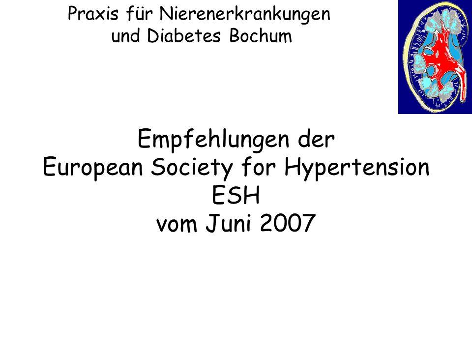 Praxis für Nierenerkrankungen und Diabetes Bochum Empfehlungen der European Society for Hypertension ESH vom Juni 2007