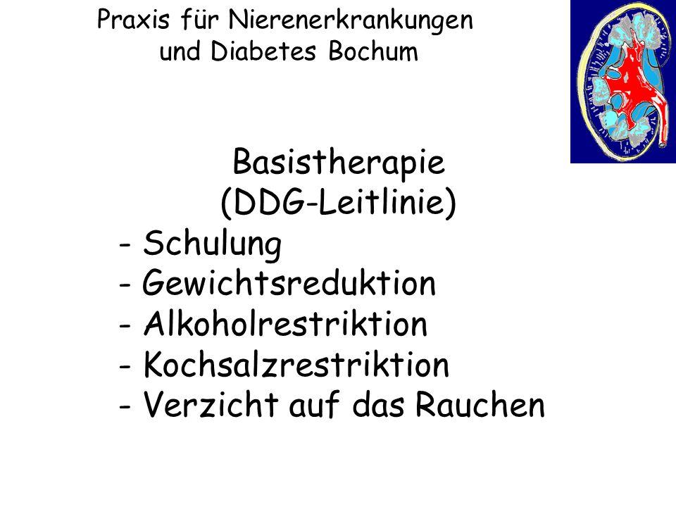 Praxis für Nierenerkrankungen und Diabetes Bochum Basistherapie (DDG-Leitlinie) - Schulung - Gewichtsreduktion - Alkoholrestriktion - Kochsalzrestrikt