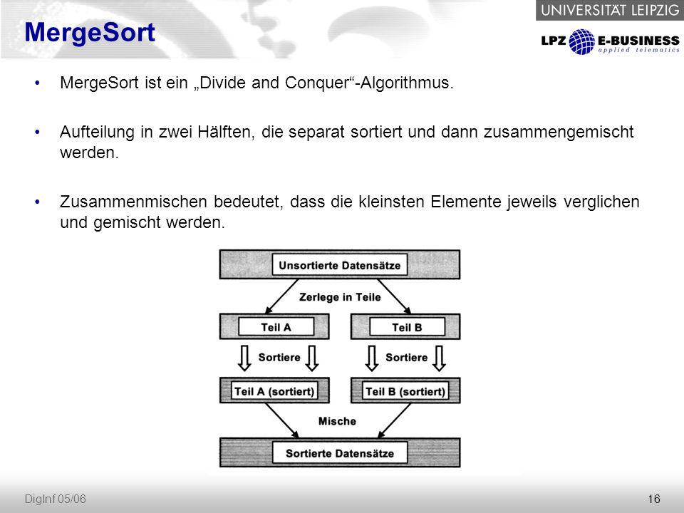 """16 DigInf 05/06 MergeSort ist ein """"Divide and Conquer""""-Algorithmus. Aufteilung in zwei Hälften, die separat sortiert und dann zusammengemischt werden."""