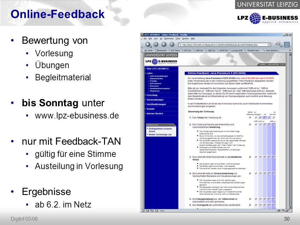 30 DigInf 05/06 Online-Feedback Bewertung von Vorlesung Übungen Begleitmaterial bis Sonntag unter www.lpz-ebusiness.de nur mit Feedback-TAN gültig für