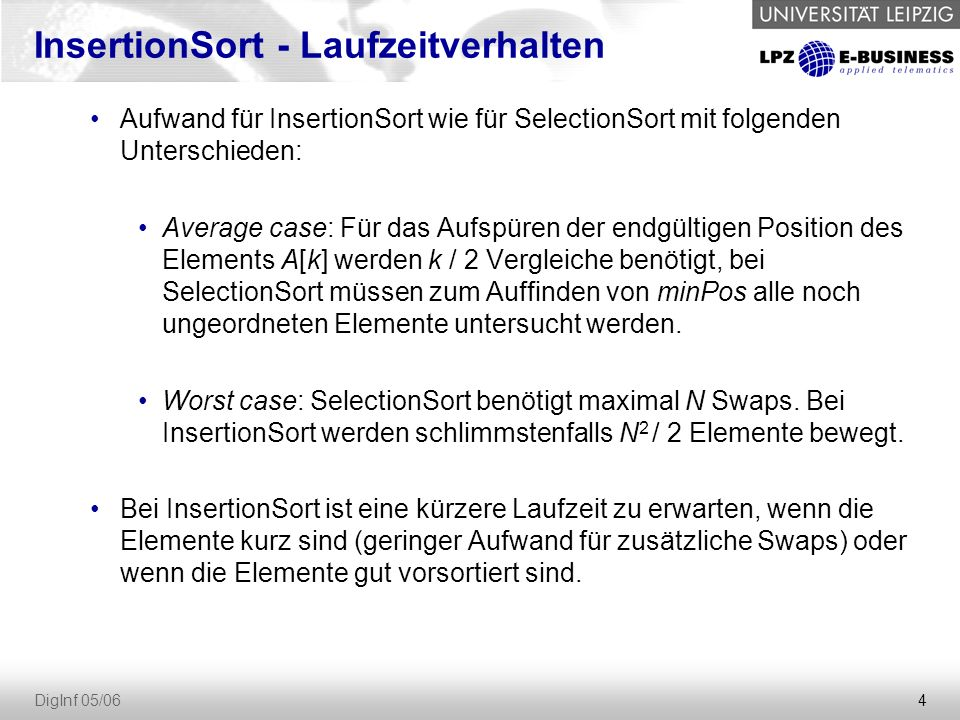 4 DigInf 05/06 Aufwand für InsertionSort wie für SelectionSort mit folgenden Unterschieden: Average case: Für das Aufspüren der endgültigen Position d