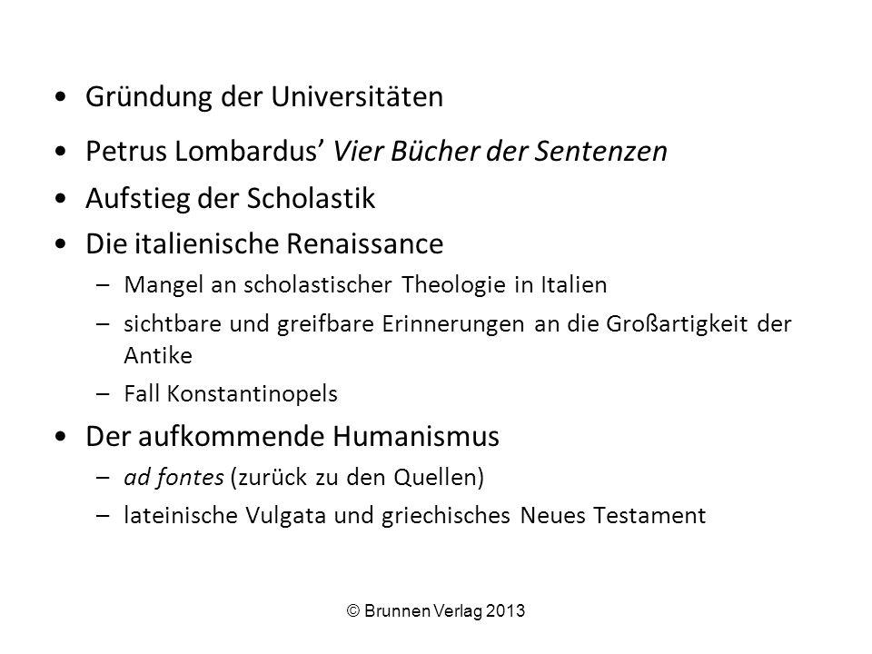 Gründung der Universitäten Petrus Lombardus' Vier Bücher der Sentenzen Aufstieg der Scholastik Die italienische Renaissance –Mangel an scholastischer