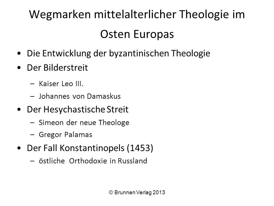Wegmarken mittelalterlicher Theologie im Osten Europas Die Entwicklung der byzantinischen Theologie Der Bilderstreit –Kaiser Leo III.