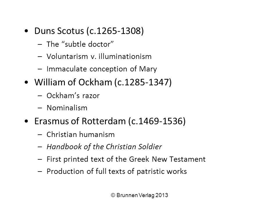 "Duns Scotus (c.1265-1308) –The ""subtle doctor"" –Voluntarism v. illuminationism –Immaculate conception of Mary William of Ockham (c.1285-1347) –Ockham'"