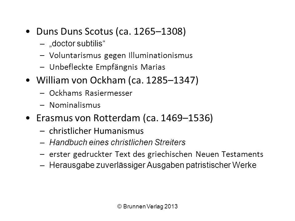 "Duns Duns Scotus (ca. 1265–1308) –""doctor subtilis"" –Voluntarismus gegen Illuminationismus –Unbefleckte Empfängnis Marias William von Ockham (ca. 1285"