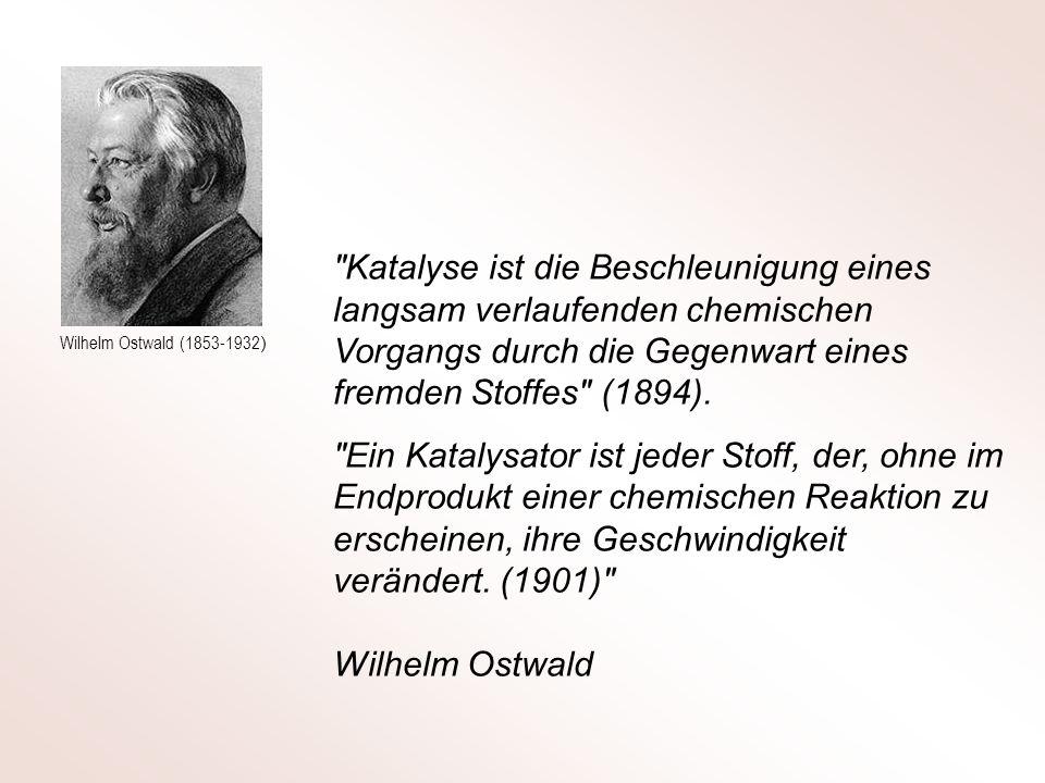 Katalyse ist die Beschleunigung eines langsam verlaufenden chemischen Vorgangs durch die Gegenwart eines fremden Stoffes (1894).