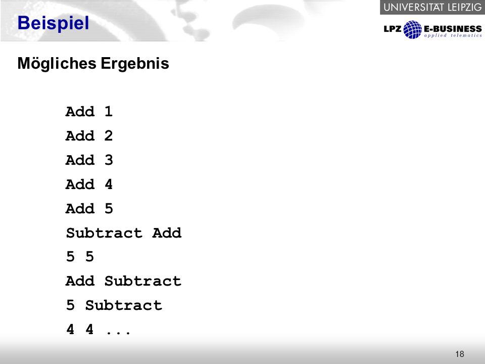 18 Beispiel Mögliches Ergebnis Add 1 Add 2 Add 3 Add 4 Add 5 Subtract Add 5 Add Subtract 5 Subtract 4 4...