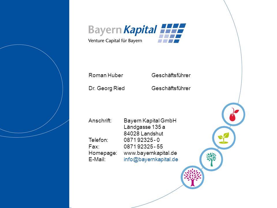 Roman Huber Geschäftsführer Dr. Georg Ried Geschäftsführer Anschrift: Bayern Kapital GmbH Ländgasse 135 a 84028 Landshut Telefon: 0871 92325 - 0 Fax: