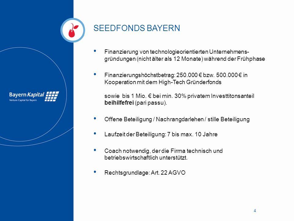 SEEDFONDS BAYERN 4 Finanzierung von technologieorientierten Unternehmens- gründungen (nicht älter als 12 Monate) während der Frühphase Finanzierungshö