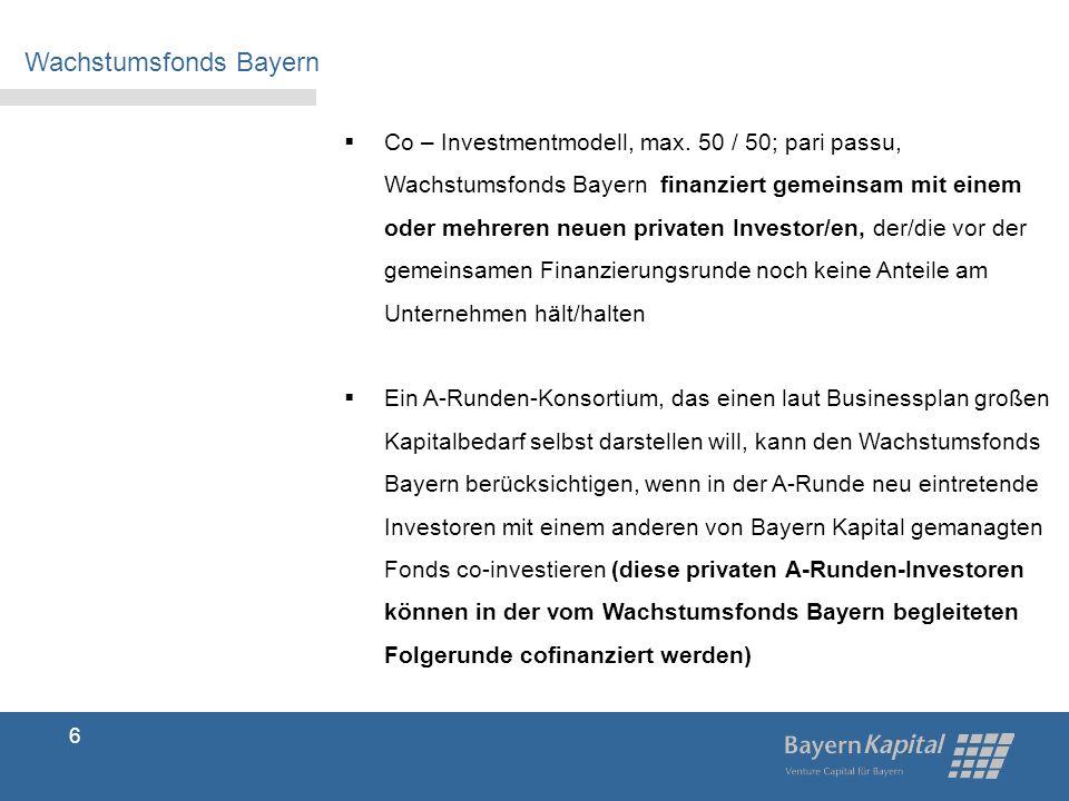 Wachstumsfonds Bayern 7  Beteiligungsformen: Offene Beteiligung (auch mit Nachrangdarlehen), typisch stille Gesellschaften  Beteiligungsbetrag: Pro Unternehmen 2 Mio.