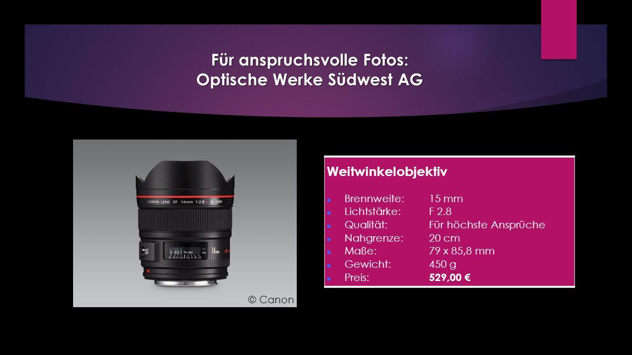 Weitwinkelobjektiv Brennweite: 15 mm Lichtstärke: F 2.8 Qualität:Für höchste Ansprüche Nahgrenze: 20 cm Maße: 79 x 85,8 mm Gewicht: 450 g Preis: 529,0