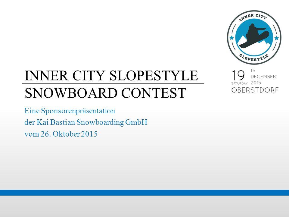 INNER CITY SLOPESTYLE SNOWBOARD CONTEST Eine Sponsorenpräsentation der Kai Bastian Snowboarding GmbH vom 26. Oktober 2015