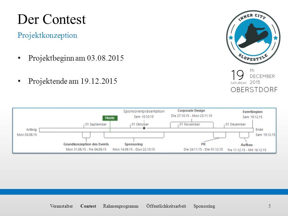 5 Projektbeginn am 03.08.2015 Projektende am 19.12.2015 Projektkonzeption Der Contest Veranstalter Contest Rahmenprogramm Öffentlichkeitsarbeit Sponso