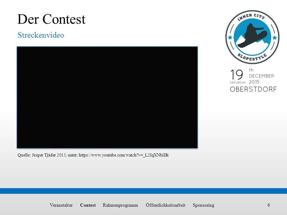 6 Der Contest Streckenvideo Quelle: Jesper Tjäder 2015, unter: https://www.youtube.com/watch?v=_L2IqXNbiDk Veranstalter Contest Rahmenprogramm Öffentl