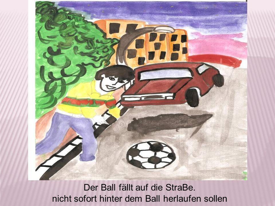 Der Ball fällt auf die StraBe. nicht sofort hinter dem Ball herlaufen sollen