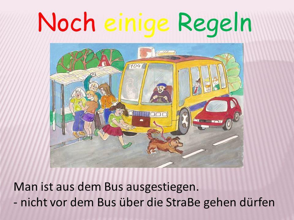 Noch einige Regeln Man ist aus dem Bus ausgestiegen.
