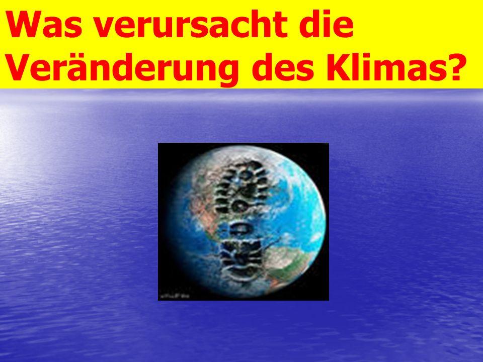 Was verursacht die Veränderung des Klimas