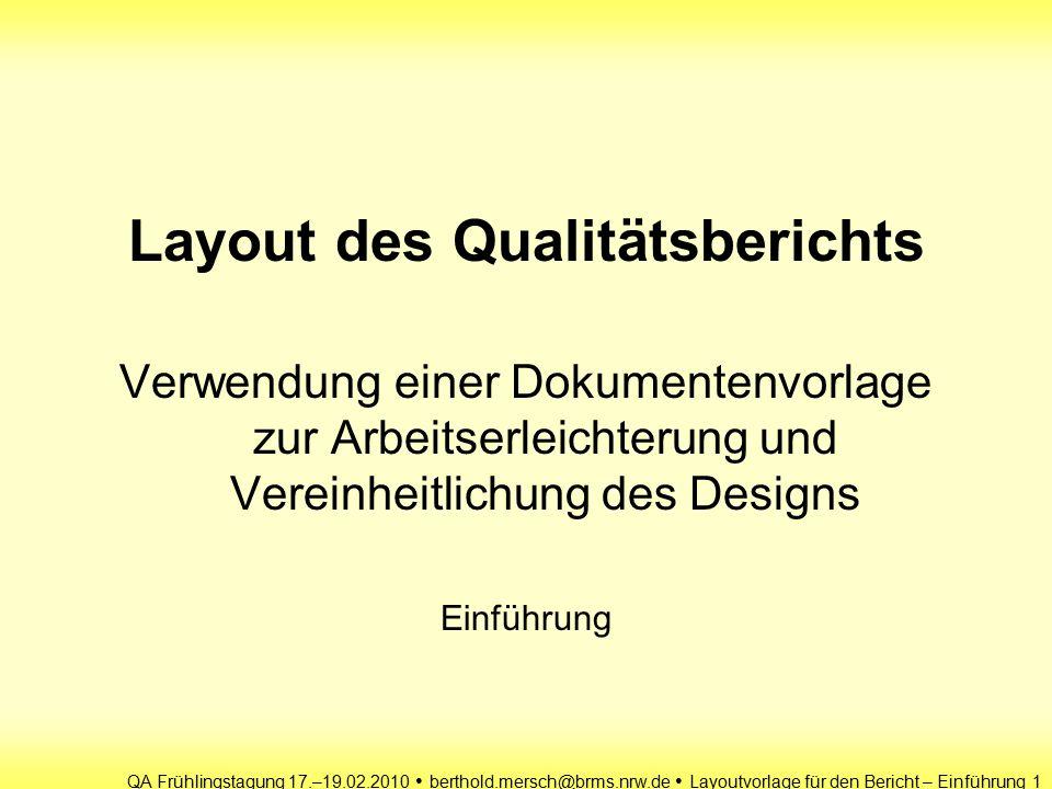 QA Frühlingstagung 17.–19.02.2010 berthold.mersch@brms.nrw.de Layoutvorlage für den Bericht – Einführung 1 Layout des Qualitätsberichts Verwendung einer Dokumentenvorlage zur Arbeitserleichterung und Vereinheitlichung des Designs Einführung