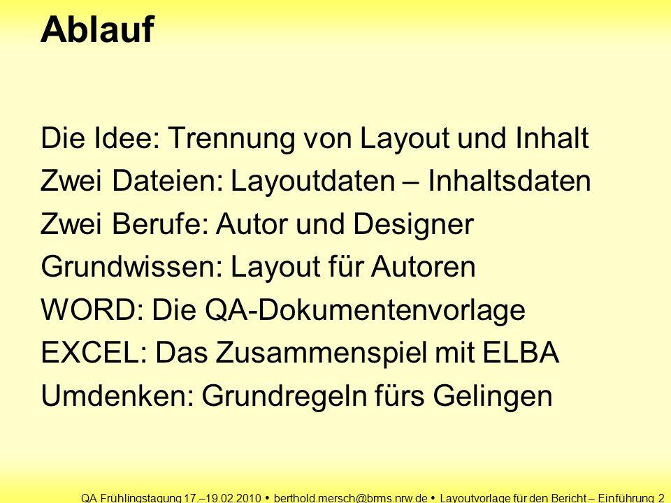 QA Frühlingstagung 17.–19.02.2010 berthold.mersch@brms.nrw.de Layoutvorlage für den Bericht – Einführung 3 Die Idee: Trennung von Layout und Inhalt Layout / Design Struktur Inhalt --- ein Beispiel ---