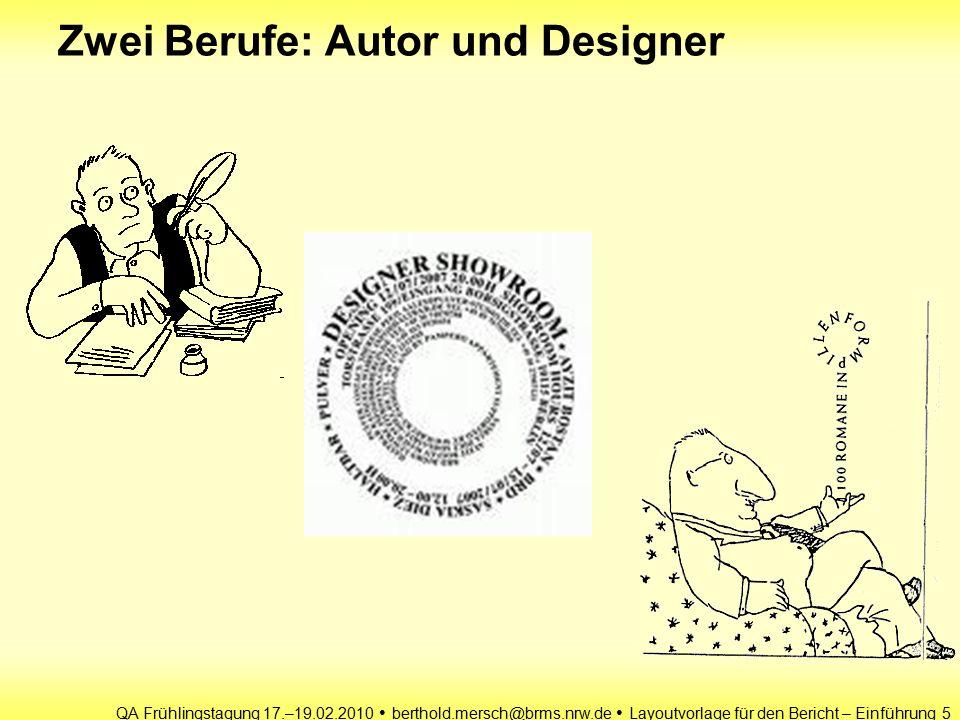 QA Frühlingstagung 17.–19.02.2010 berthold.mersch@brms.nrw.de Layoutvorlage für den Bericht – Einführung 5 Zwei Berufe: Autor und Designer