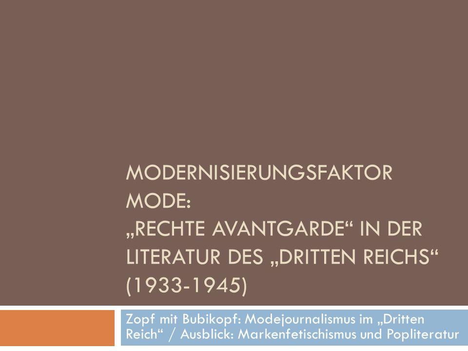 """MODERNISIERUNGSFAKTOR MODE: """"RECHTE AVANTGARDE IN DER LITERATUR DES """"DRITTEN REICHS (1933-1945) Zopf mit Bubikopf: Modejournalismus im """"Dritten Reich / Ausblick: Markenfetischismus und Popliteratur"""