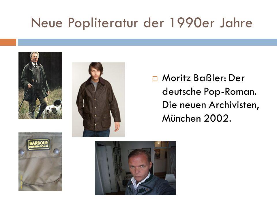 Neue Popliteratur der 1990er Jahre  Moritz Baßler: Der deutsche Pop-Roman. Die neuen Archivisten, München 2002.