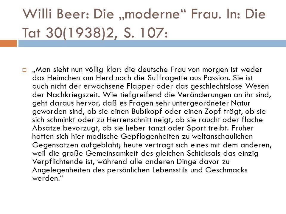 """Willi Beer: Die """"moderne"""" Frau. In: Die Tat 30(1938)2, S. 107:  """"Man sieht nun völlig klar: die deutsche Frau von morgen ist weder das Heimchen am He"""