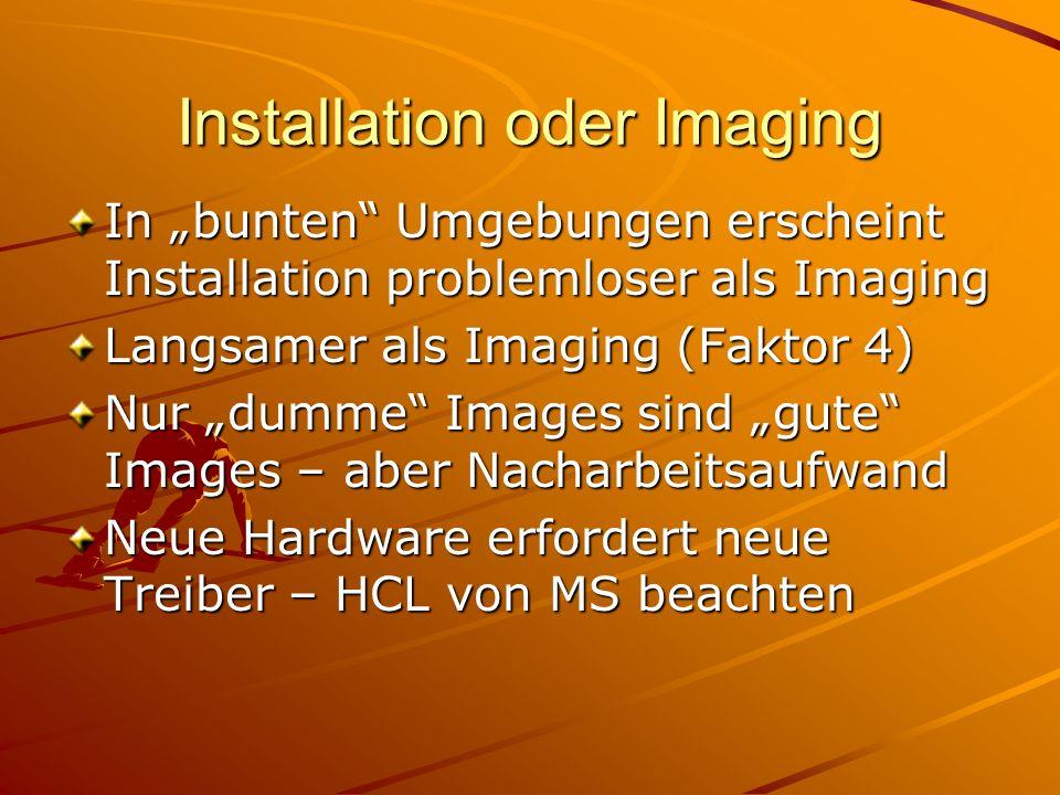 """Installation oder Imaging In """"bunten Umgebungen erscheint Installation problemloser als Imaging Langsamer als Imaging (Faktor 4) Nur """"dumme Images sind """"gute Images – aber Nacharbeitsaufwand Neue Hardware erfordert neue Treiber – HCL von MS beachten"""