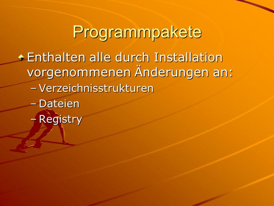 Programmpakete Enthalten alle durch Installation vorgenommenen Änderungen an: –Verzeichnisstrukturen –Dateien –Registry
