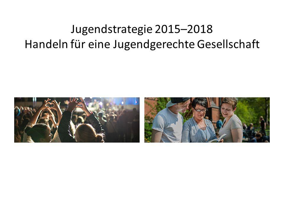 Jugendstrategie 2015–2018 Handeln für eine Jugendgerechte Gesellschaft