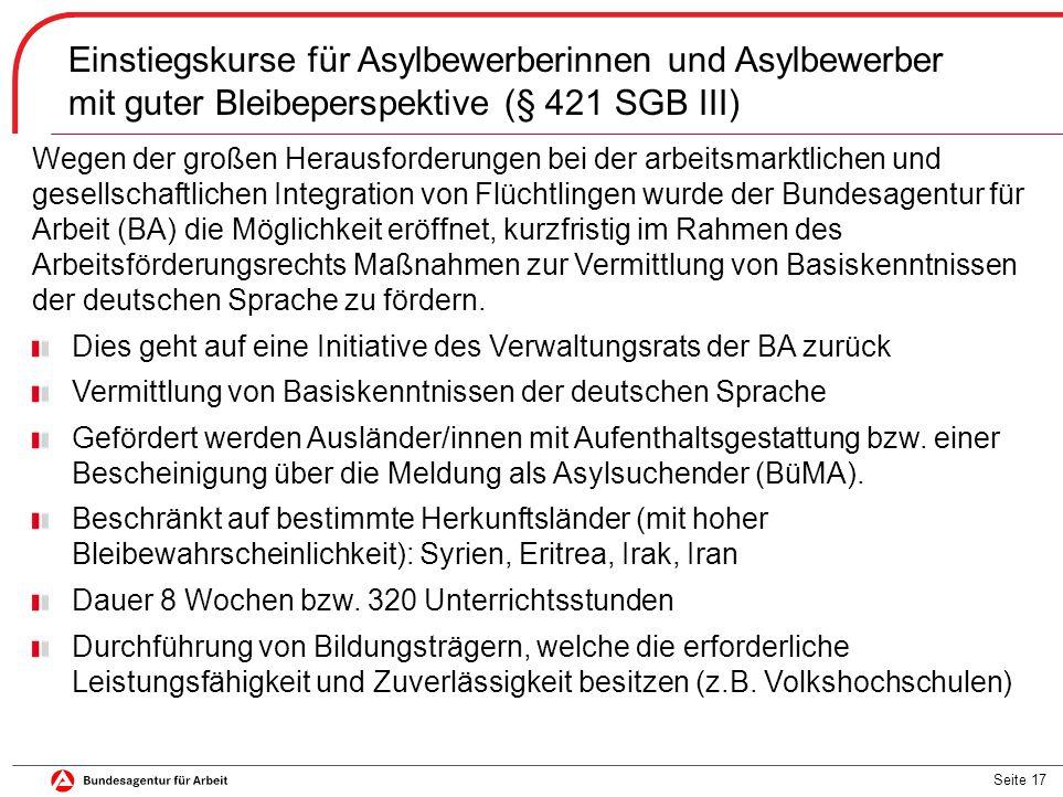 Seite 17 Einstiegskurse für Asylbewerberinnen und Asylbewerber mit guter Bleibeperspektive (§ 421 SGB III) Wegen der großen Herausforderungen bei der