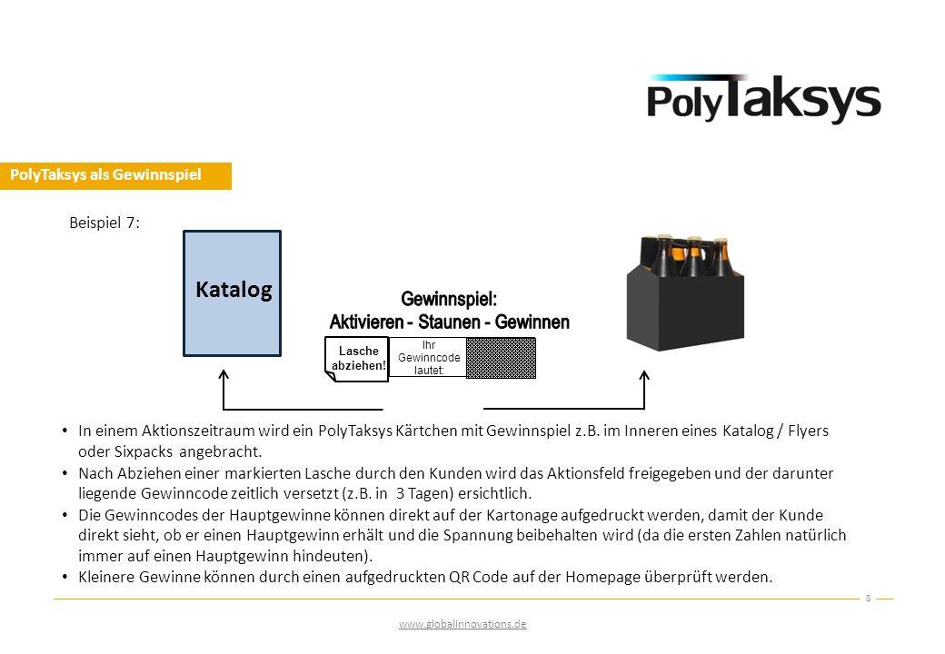 PolyTaksys als Gewinnspiel 8 www.globalinnovations.de Beispiel 7: Lasche abziehen! RlM5h Ihr Gewinncode lautet: In einem Aktionszeitraum wird ein Poly