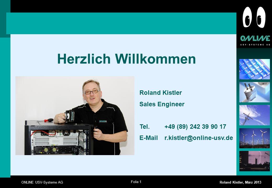 Folie 1 ONLINE USV-Systeme AG Roland Kistler, März 2013 Herzlich Willkommen Roland Kistler Sales Engineer Tel.