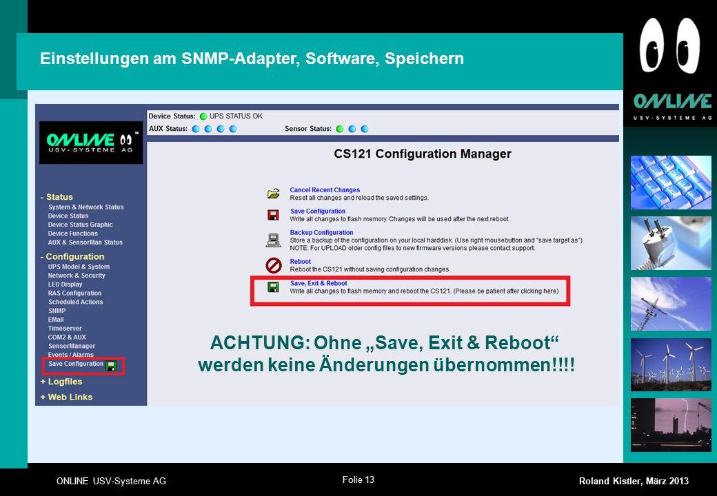 """Folie 13 ONLINE USV-Systeme AG Roland Kistler, März 2013 ACHTUNG: Ohne """"Save, Exit & Reboot werden keine Änderungen übernommen!!!."""