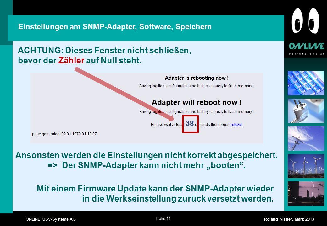 Folie 14 ONLINE USV-Systeme AG Roland Kistler, März 2013 Einstellungen am SNMP-Adapter, Software, Speichern ACHTUNG: Dieses Fenster nicht schließen, b