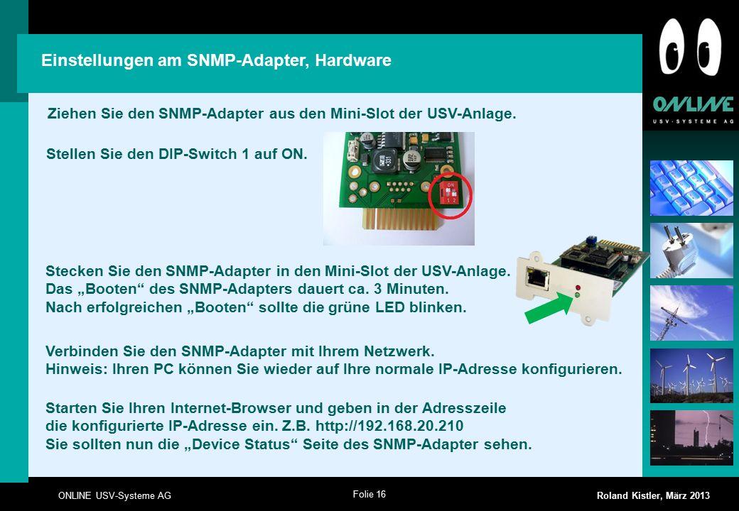 Folie 16 ONLINE USV-Systeme AG Roland Kistler, März 2013 Einstellungen am SNMP-Adapter, Hardware Verbinden Sie den SNMP-Adapter mit Ihrem Netzwerk.